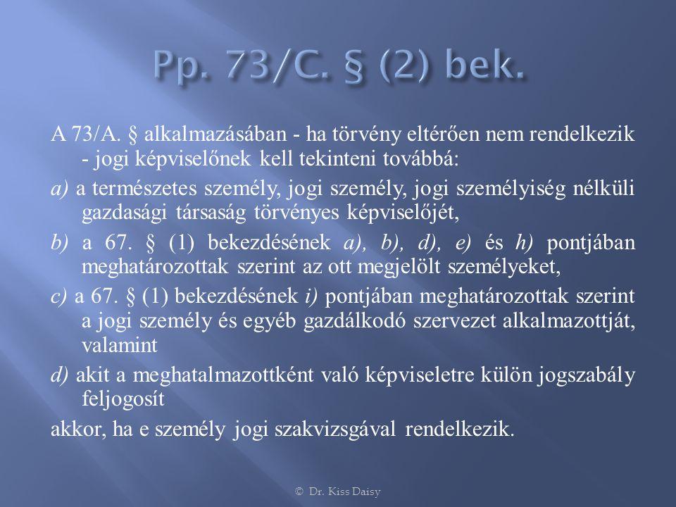 A 73/A. § alkalmazásában - ha törvény eltérően nem rendelkezik - jogi képviselőnek kell tekinteni továbbá: a) a természetes személy, jogi személy, jog