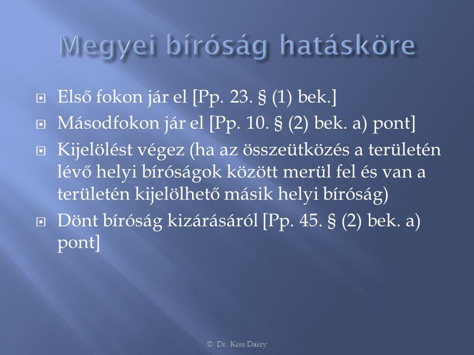  Első fokon jár el [Pp. 23. § (1) bek.]  Másodfokon jár el [Pp. 10. § (2) bek. a) pont]  Kijelölést végez (ha az összeütközés a területén lévő hely