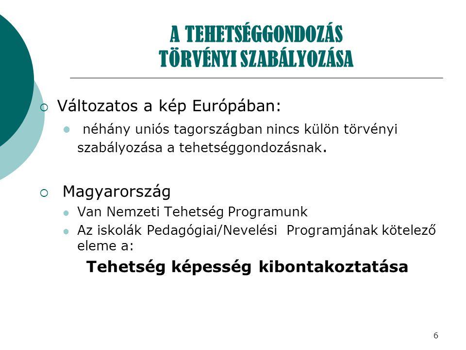6 A TEHETSÉGGONDOZÁS TÖRVÉNYI SZABÁLYOZÁSA  Változatos a kép Európában:  néhány uniós tagországban nincs külön törvényi szabályozása a tehetséggondo