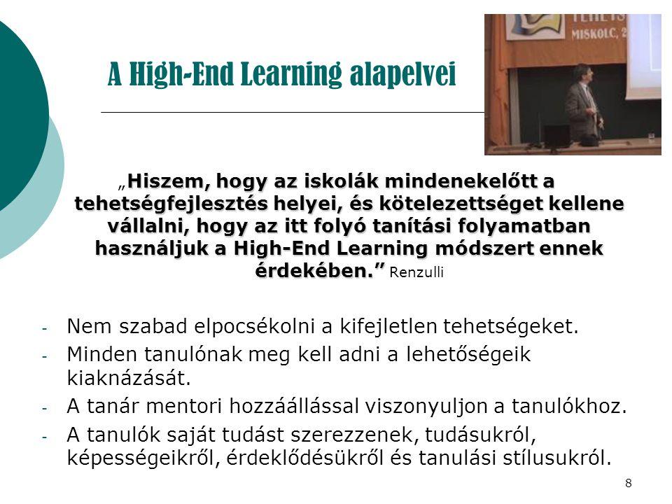 8 A High-End Learning alapelvei Hiszem, hogy az iskolák mindenekelőtt a tehetségfejlesztés helyei, és kötelezettséget kellene vállalni, hogy az itt fo