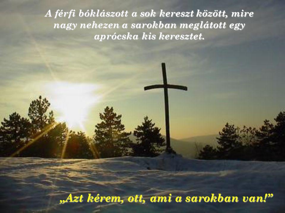 Ezután, Jézus elvitte egy nagy helyiségbe a férfit, hogy választhasson egy másik keresztet. Hatalmas terem volt telis-tele különböző nagyságú kereszte