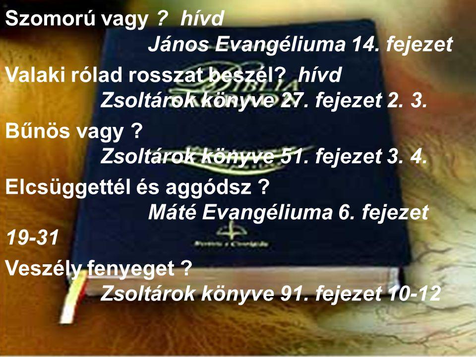 Szomorú vagy .hívd János Evangéliuma 14. fejezet Valaki rólad rosszat beszél.