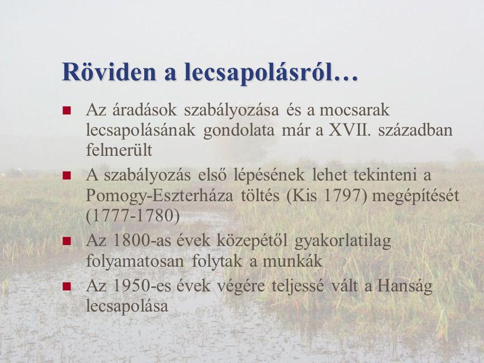 Röviden a lecsapolásról…  Az áradások szabályozása és a mocsarak lecsapolásának gondolata már a XVII.
