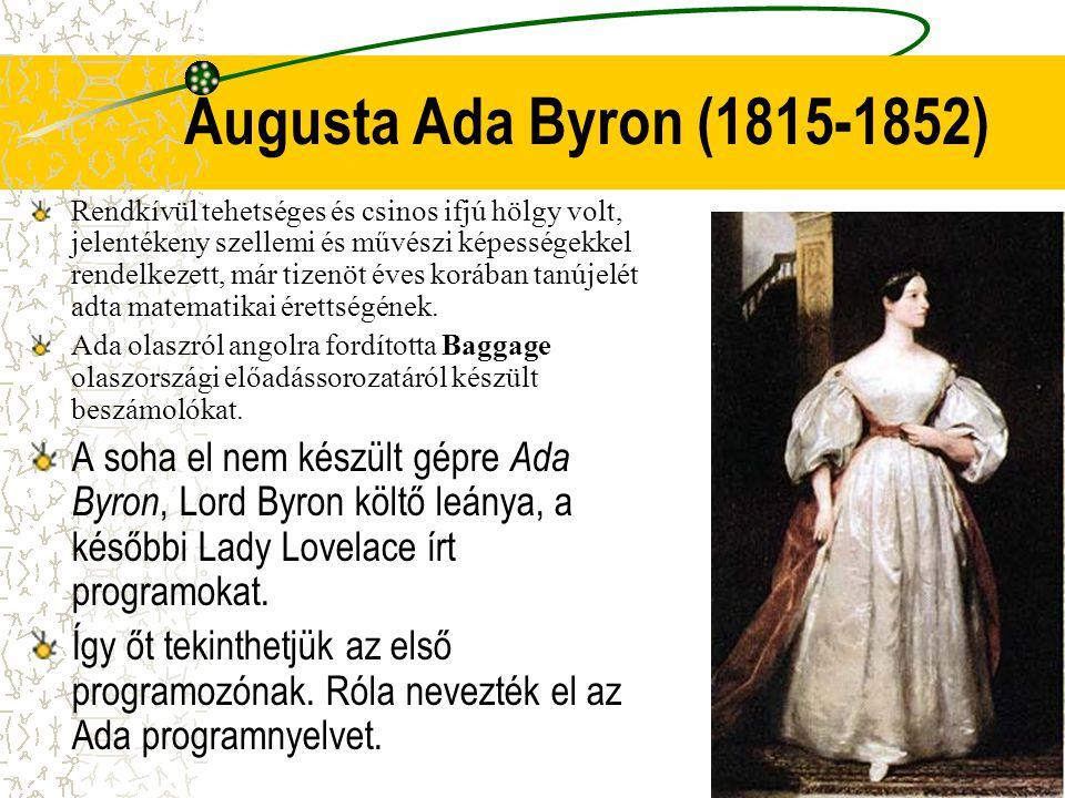 Augusta Ada Byron (1815-1852) Rendkívül tehetséges és csinos ifjú hölgy volt, jelentékeny szellemi és művészi képességekkel rendelkezett, már tizenöt