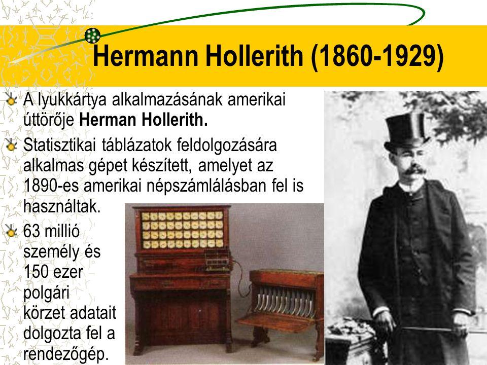 Hermann Hollerith (1860-1929) A lyukkártya alkalmazásának amerikai úttörője Herman Hollerith. Statisztikai táblázatok feldolgozására alkalmas gépet ké