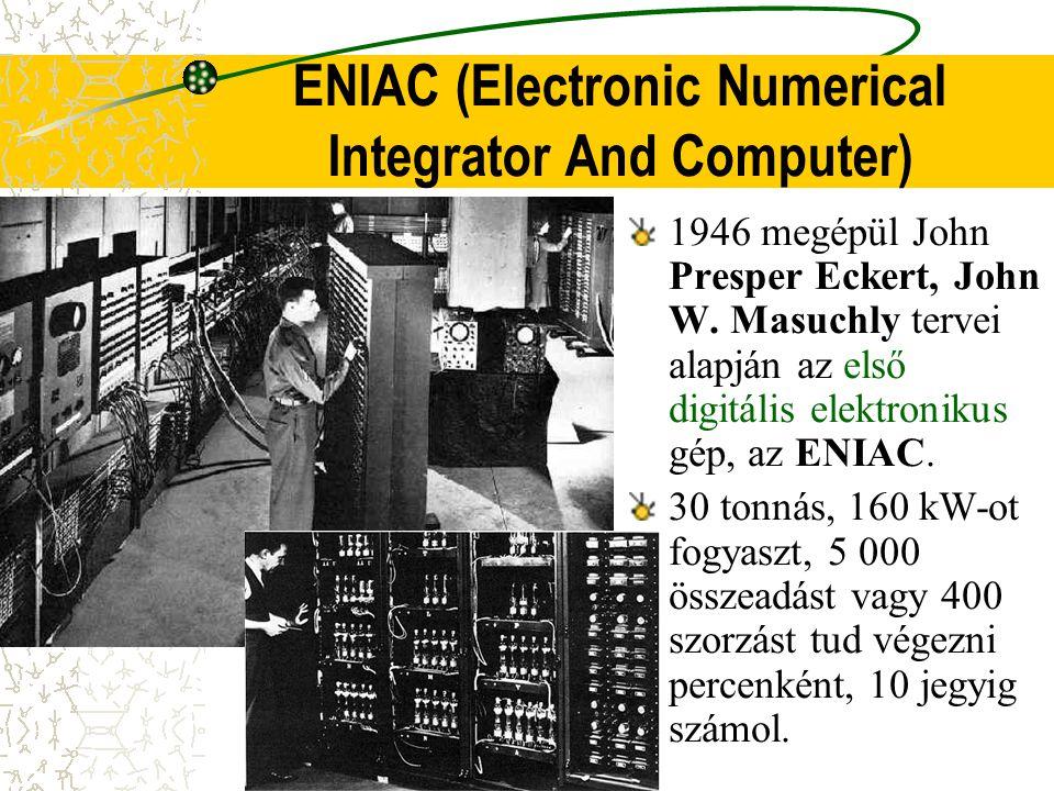 ENIAC (Electronic Numerical Integrator And Computer) 1946 megépül John Presper Eckert, John W. Masuchly tervei alapján az első digitális elektronikus