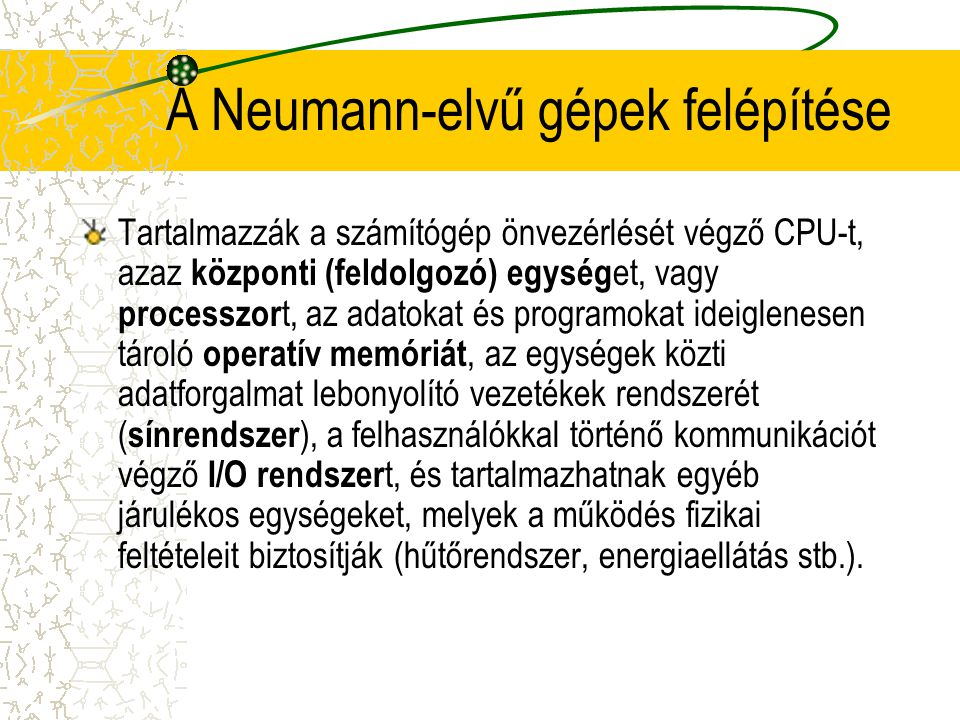 A Neumann-elvű gépek felépítése Tartalmazzák a számítógép önvezérlését végző CPU-t, azaz központi (feldolgozó) egység et, vagy processzor t, az adatok