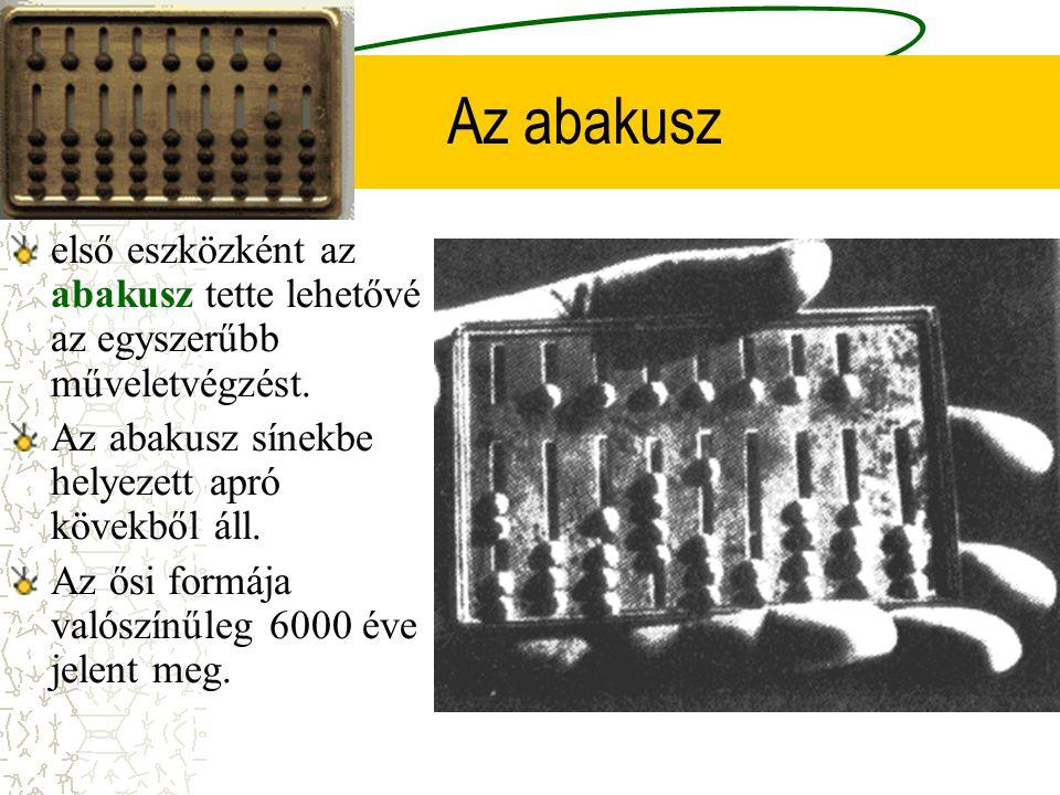Az abakusz első eszközként az abakusz tette lehetővé az egyszerűbb műveletvégzést. Az abakusz sínekbe helyezett apró kövekből áll. Az ősi formája való