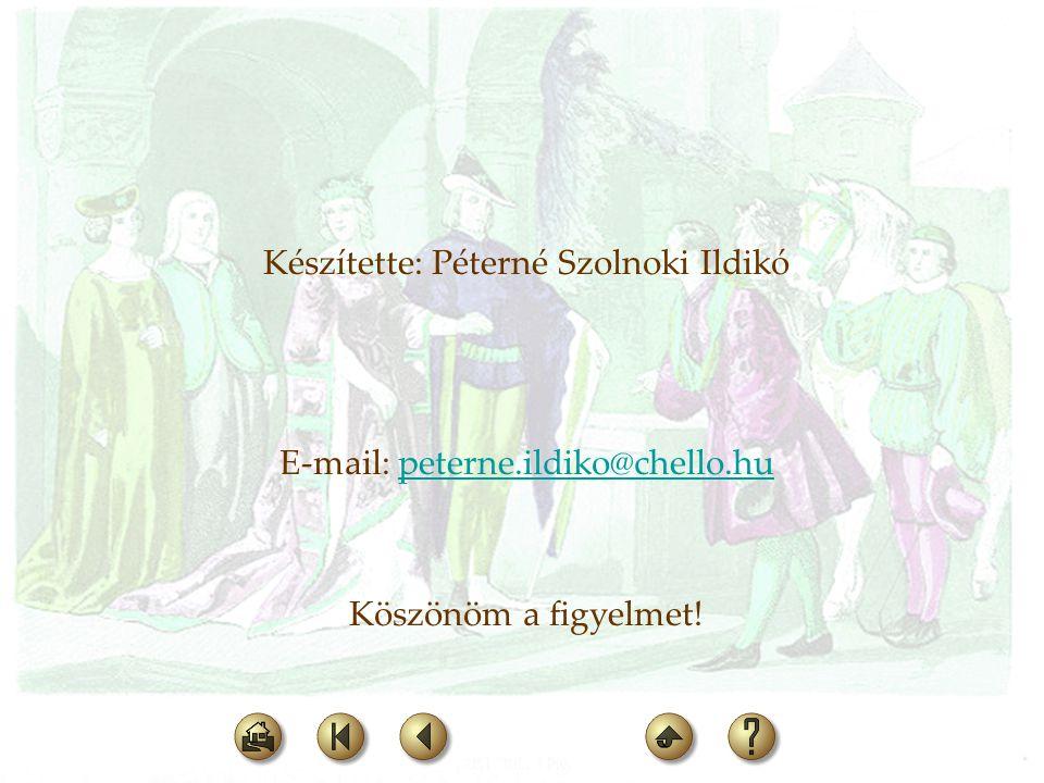 Készítette: Péterné Szolnoki Ildikó E-mail: peterne.ildiko@chello.hupeterne.ildiko@chello.hu Köszönöm a figyelmet!