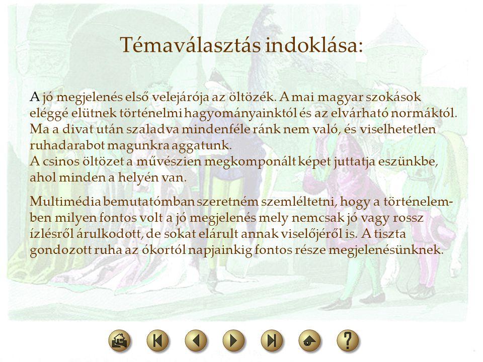 Témaválasztás indoklása: A jó megjelenés első velejárója az öltözék. A mai magyar szokások eléggé elütnek történelmi hagyományainktól és az elvárható