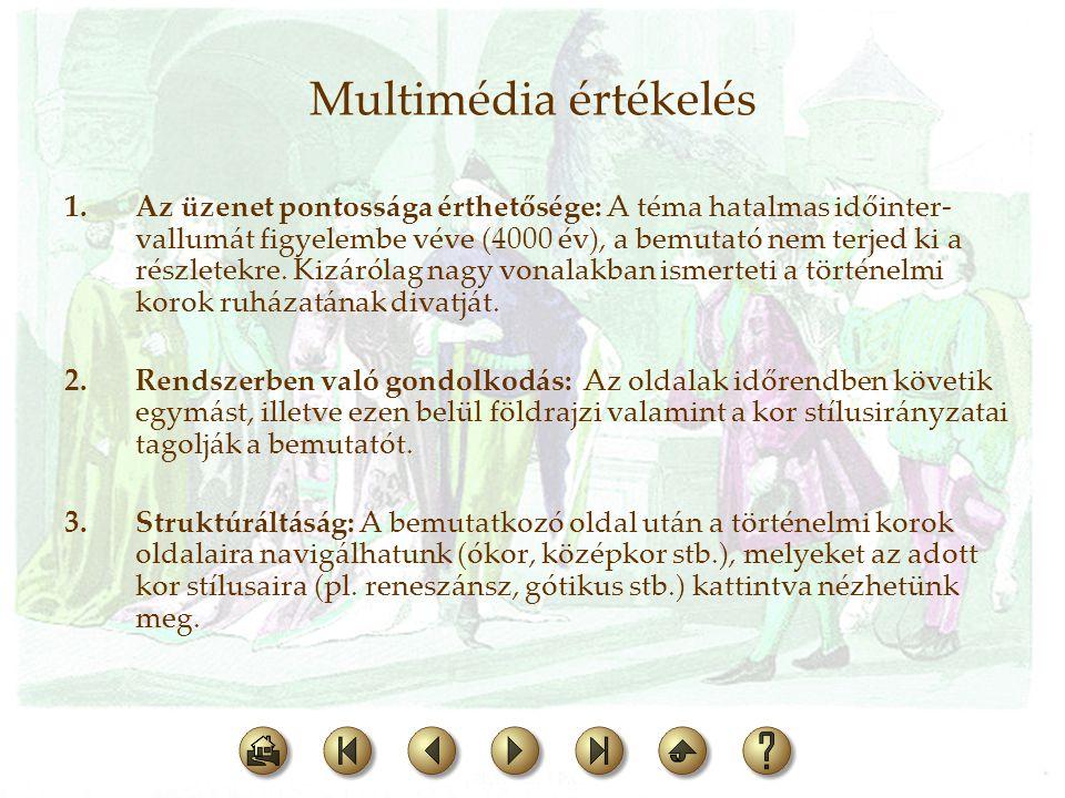 Multimédia értékelés 1.Az üzenet pontossága érthetősége: A téma hatalmas időinter- vallumát figyelembe véve (4000 év), a bemutató nem terjed ki a rész
