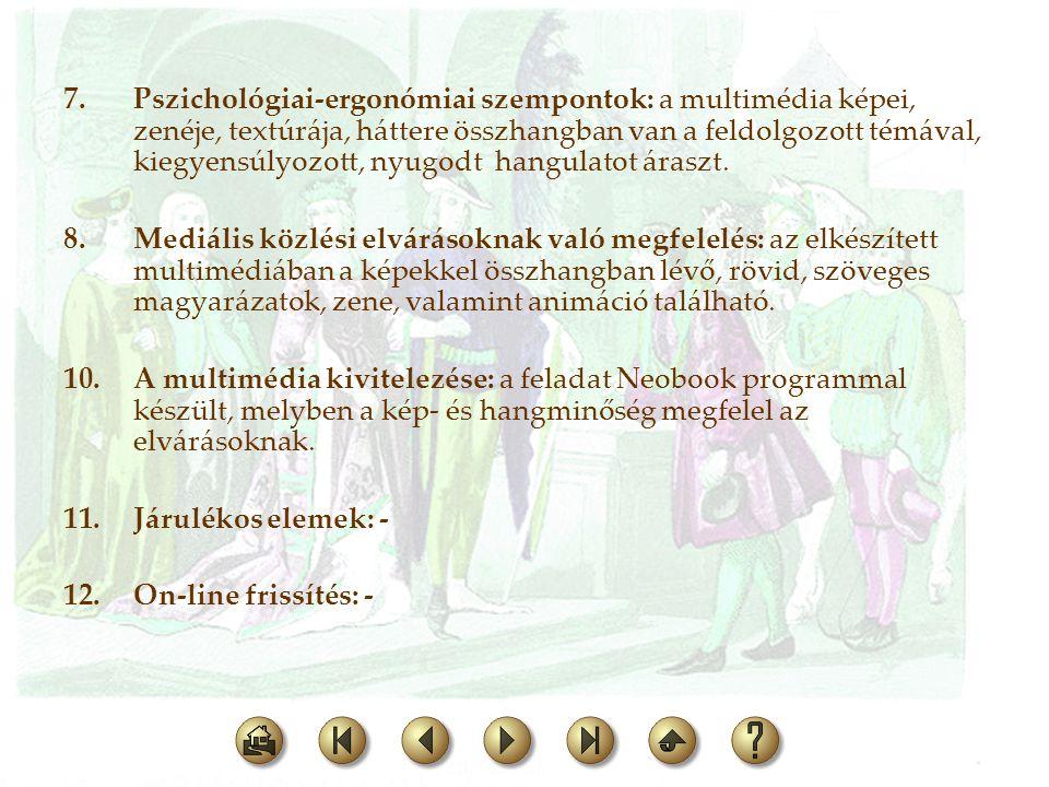7.Pszichológiai-ergonómiai szempontok: a multimédia képei, zenéje, textúrája, háttere összhangban van a feldolgozott témával, kiegyensúlyozott, nyugod