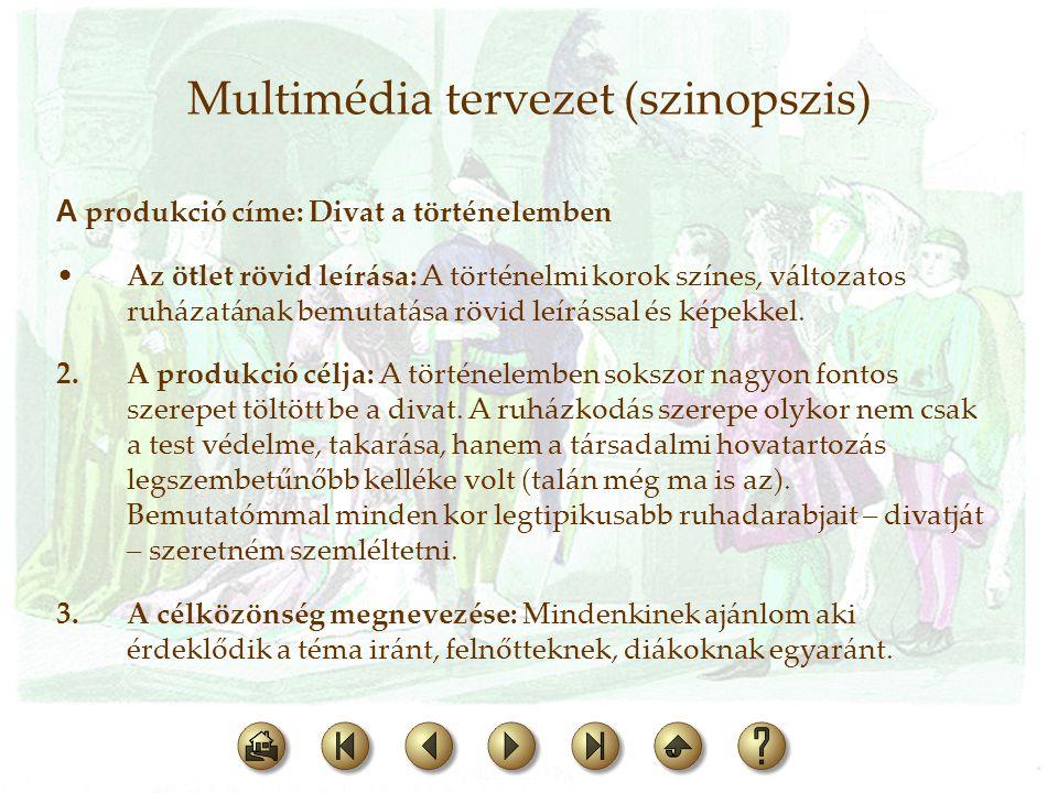 Multimédia tervezet (szinopszis) A produkció címe: Divat a történelemben •Az ötlet rövid leírása: A történelmi korok színes, változatos ruházatának be