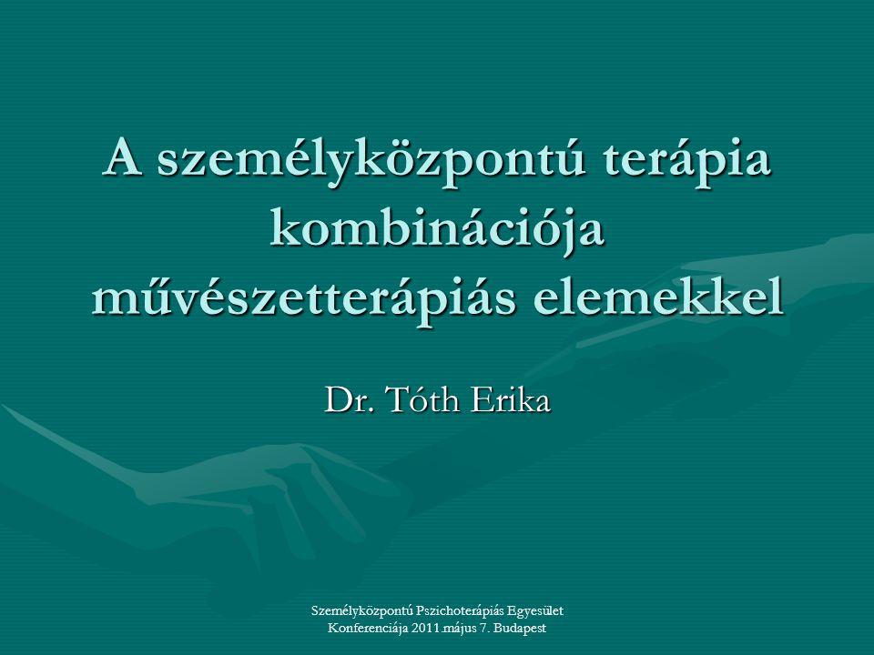 Személyközpontú Pszichoterápiás Egyesület Konferenciája 2011.május 7. Budapest A személyközpontú terápia kombinációja művészetterápiás elemekkel Dr. T