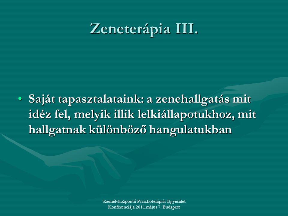Személyközpontú Pszichoterápiás Egyesület Konferenciája 2011.május 7. Budapest Zeneterápia III. •Saját tapasztalataink: a zenehallgatás mit idéz fel,