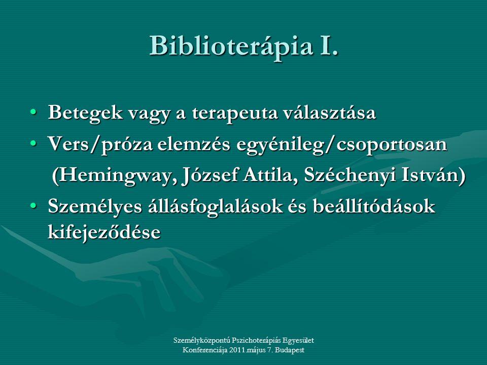 Személyközpontú Pszichoterápiás Egyesület Konferenciája 2011.május 7. Budapest Biblioterápia I. •Betegek vagy a terapeuta választása •Vers/próza elemz