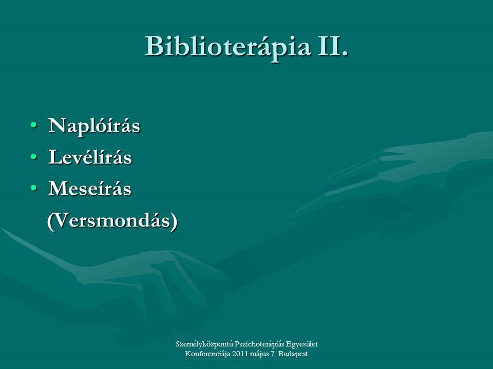 Személyközpontú Pszichoterápiás Egyesület Konferenciája 2011.május 7. Budapest Biblioterápia II. •Naplóírás •Levélírás •Meseírás (Versmondás) (Versmon