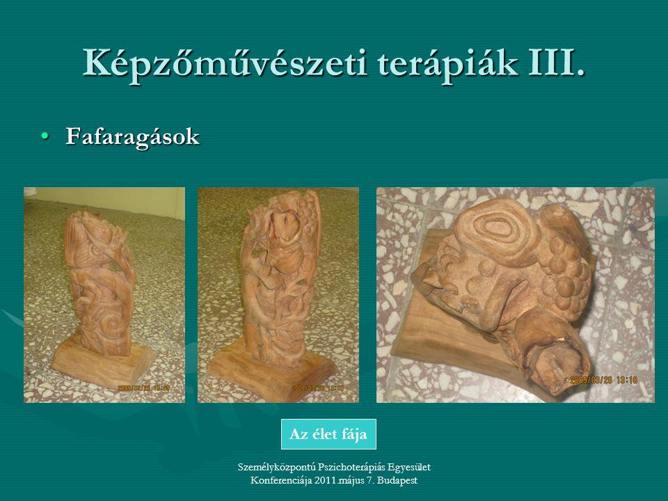 Személyközpontú Pszichoterápiás Egyesület Konferenciája 2011.május 7. Budapest Képzőművészeti terápiák III. •Fafaragások Az élet fája
