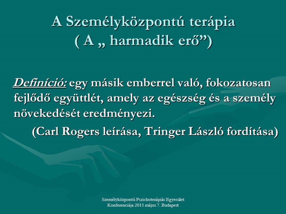 """Személyközpontú Pszichoterápiás Egyesület Konferenciája 2011.május 7. Budapest A Személyközpontú terápia ( A """" harmadik erő"""") Definíció: egy másik emb"""