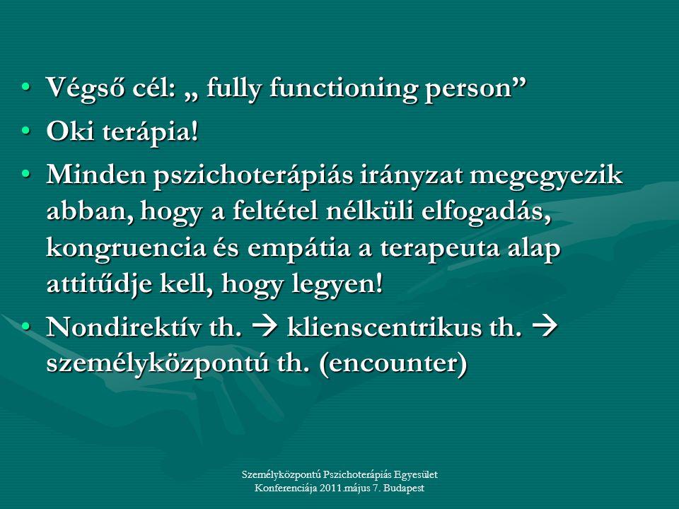 """Személyközpontú Pszichoterápiás Egyesület Konferenciája 2011.május 7. Budapest •Végső cél: """" fully functioning person"""" •Oki terápia! •Minden pszichote"""