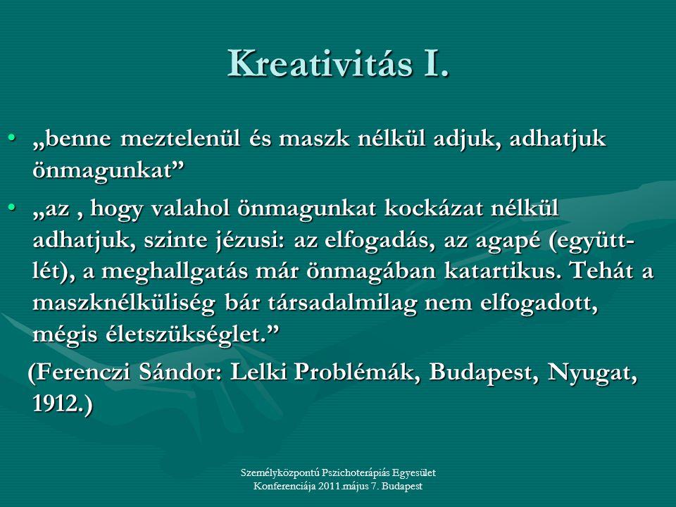 """Személyközpontú Pszichoterápiás Egyesület Konferenciája 2011.május 7. Budapest Kreativitás I. •""""benne meztelenül és maszk nélkül adjuk, adhatjuk önmag"""