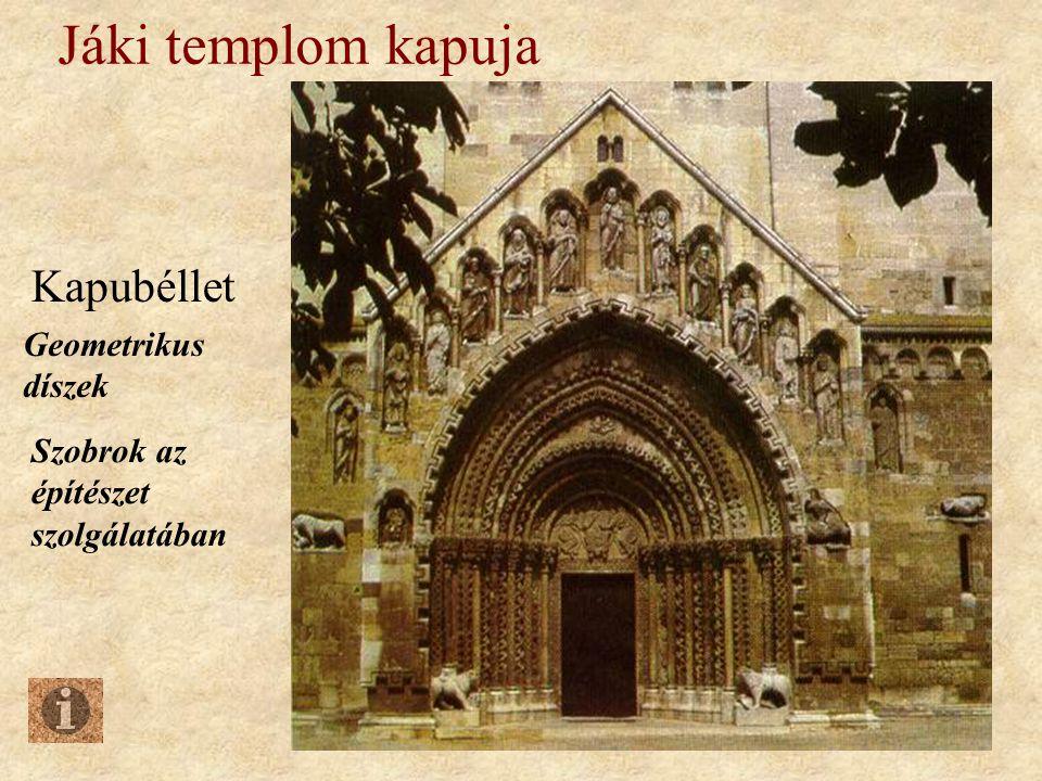 Jáki templom kapuja Kapubéllet Geometrikus díszek Szobrok az építészet szolgálatában