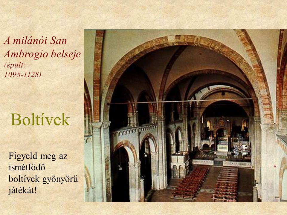 Boltívek A milánói San Ambrogio belseje (épült: 1098-1128) Figyeld meg az ismétlődő boltívek gyönyörű játékát!