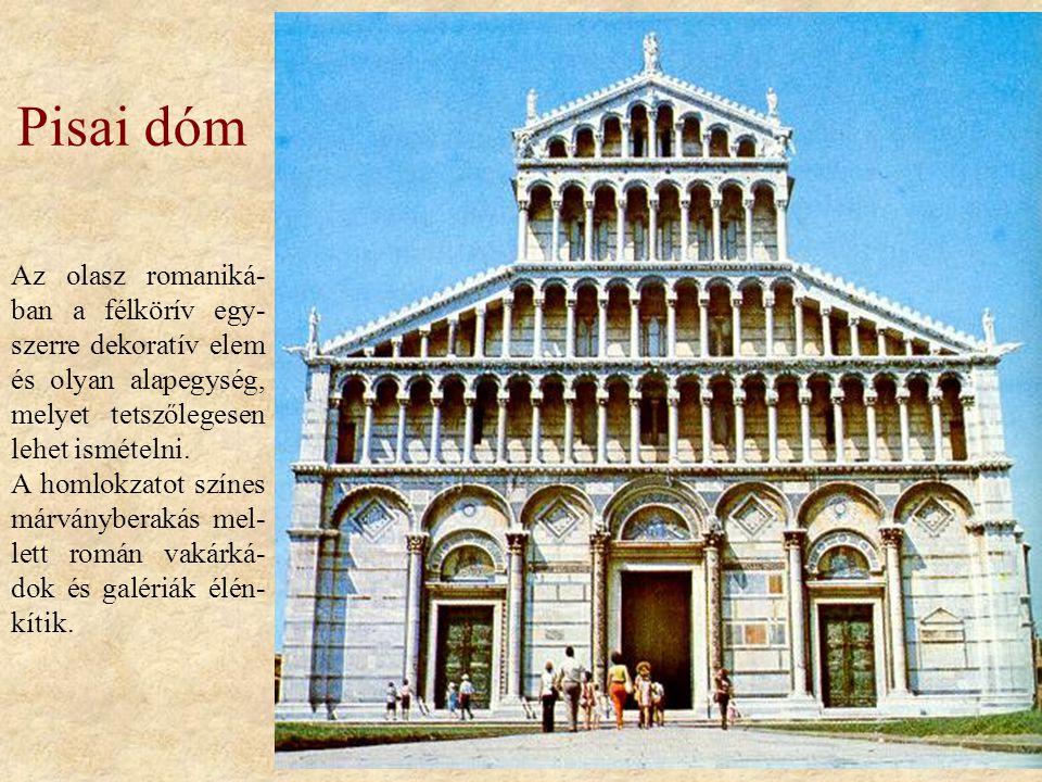 Pisai dóm Az olasz romaniká- ban a félkörív egy- szerre dekoratív elem és olyan alapegység, melyet tetszőlegesen lehet ismételni. A homlokzatot színes