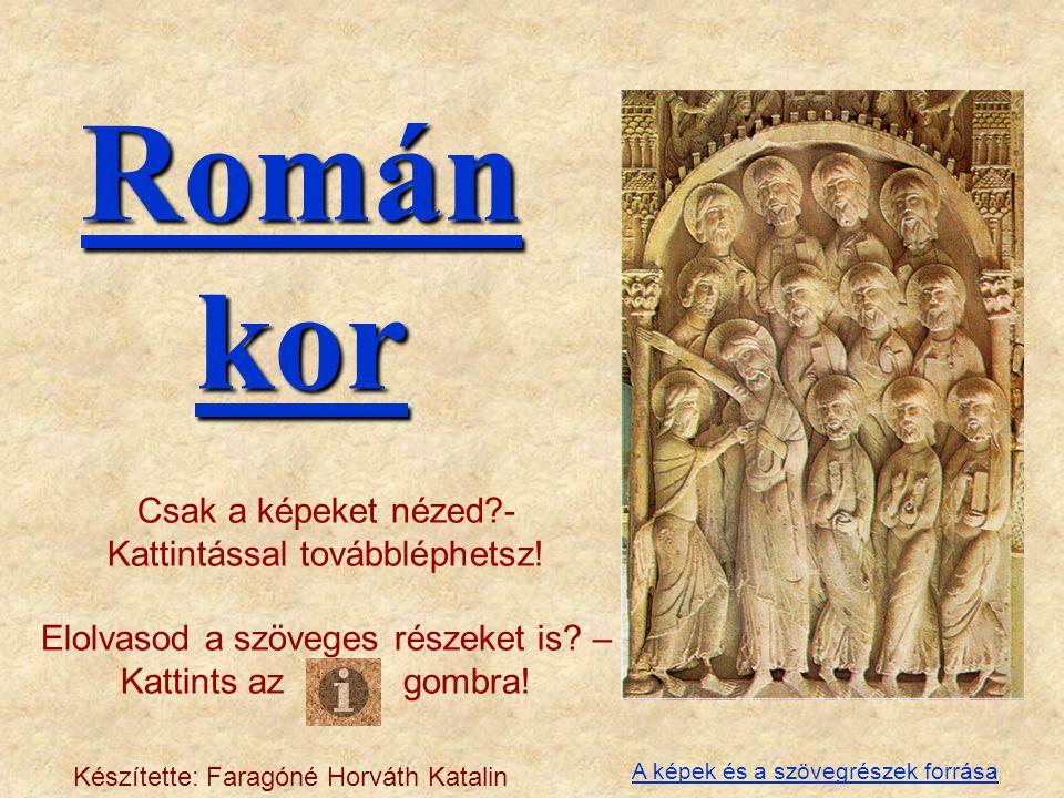 Román kor Román kor Csak a képeket nézed?- Kattintással továbbléphetsz! Elolvasod a szöveges részeket is? – Kattints az gombra! Készítette: Faragóné H