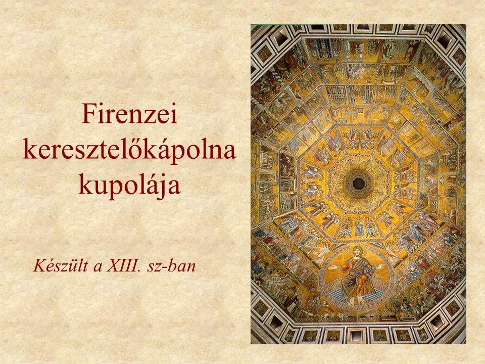 Firenzei keresztelőkápolna kupolája Készült a XIII. sz-ban