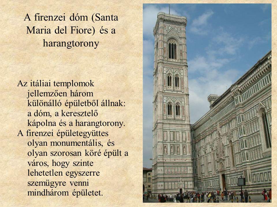 A firenzei dóm (Santa Maria del Fiore) és a harangtorony Az itáliai templomok jellemzően három különálló épületből állnak: a dóm, a keresztelő kápolna