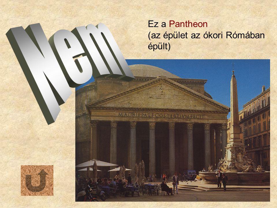 Ez a Pantheon (az épület az ókori Rómában épült)