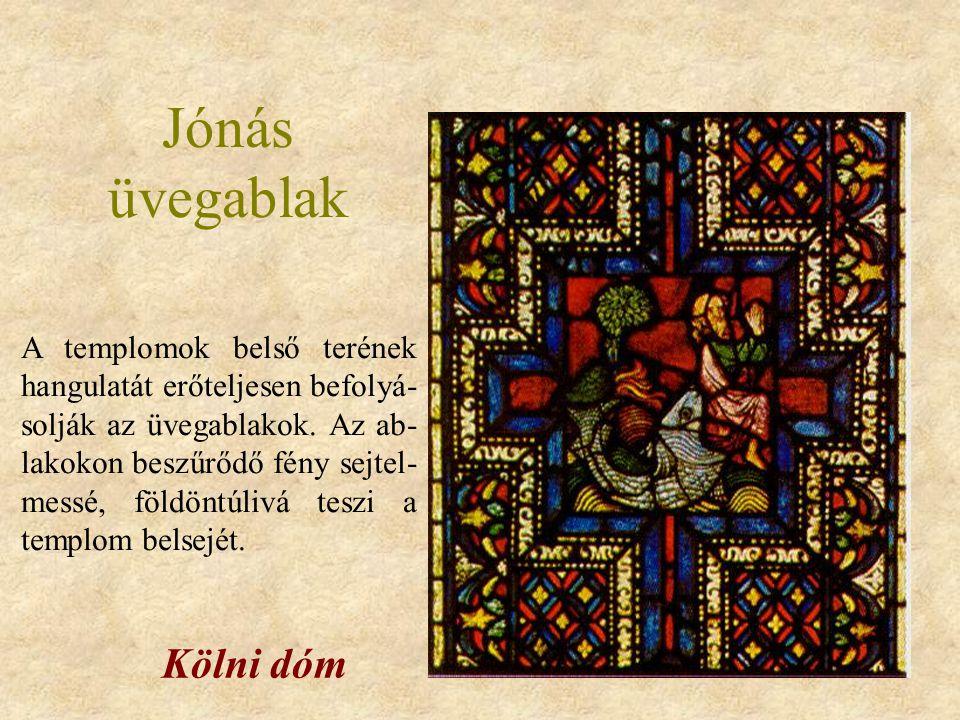 Jónás üvegablak Kölni dóm A templomok belső terének hangulatát erőteljesen befolyá- solják az üvegablakok. Az ab- lakokon beszűrődő fény sejtel- messé