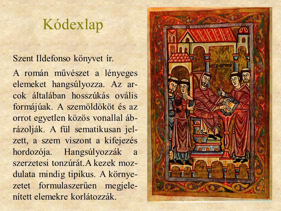 Kódexlap Szent Ildefonso könyvet ír. A román művészet a lényeges elemeket hangsúlyozza. Az ar- cok általában hosszúkás ovális formájúak. A szemöldököt