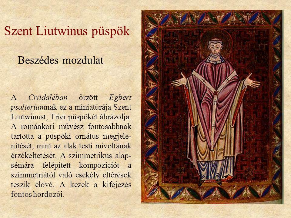 Szent Liutwinus püspök (Dióhéjban 54.o) Beszédes mozdulat A Cividaléban őrzött Egbert psalteriumnak ez a miniatúrája Szent Liutwinust, Trier püspökét