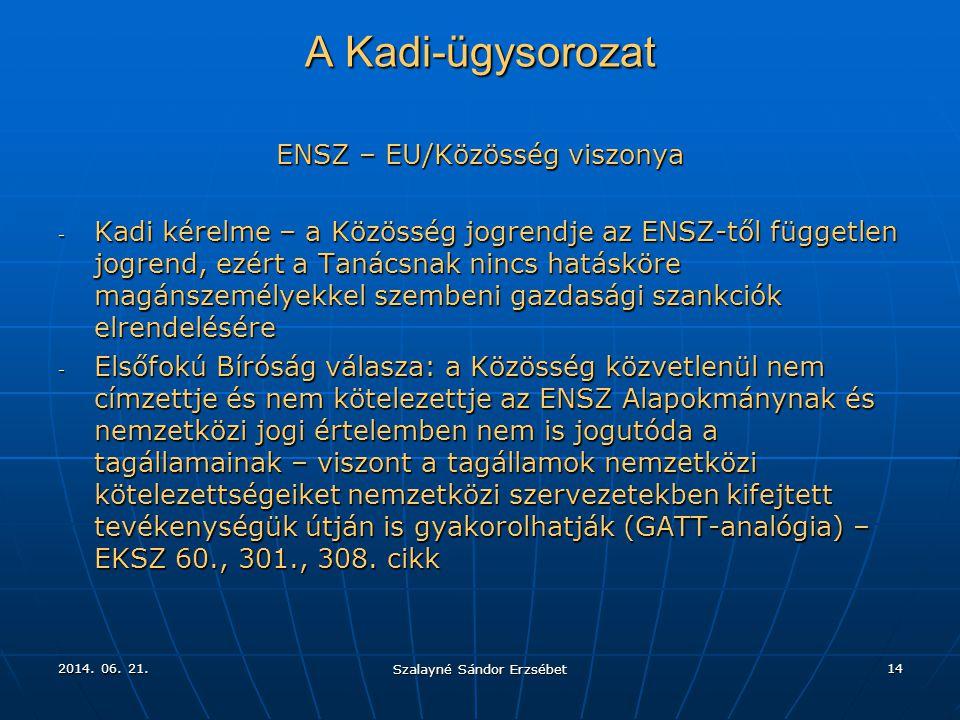 2014. 06. 21.2014. 06. 21.2014. 06. 21. Szalayné Sándor Erzsébet 14 A Kadi-ügysorozat ENSZ – EU/Közösség viszonya - Kadi kérelme – a Közösség jogrendj