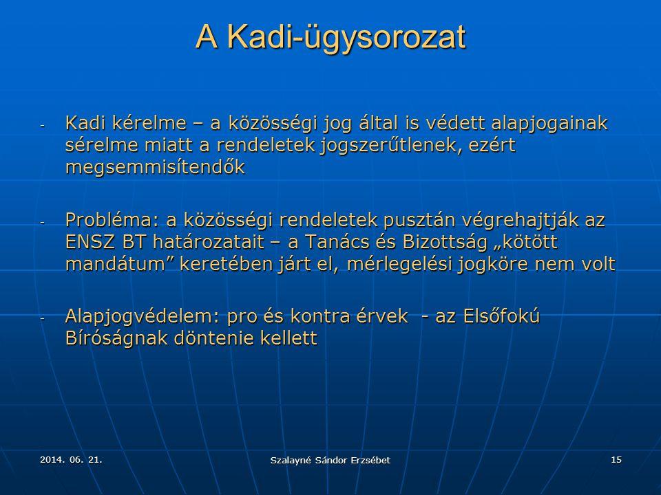 2014. 06. 21.2014. 06. 21.2014. 06. 21. Szalayné Sándor Erzsébet 15 A Kadi-ügysorozat - Kadi kérelme – a közösségi jog által is védett alapjogainak sé