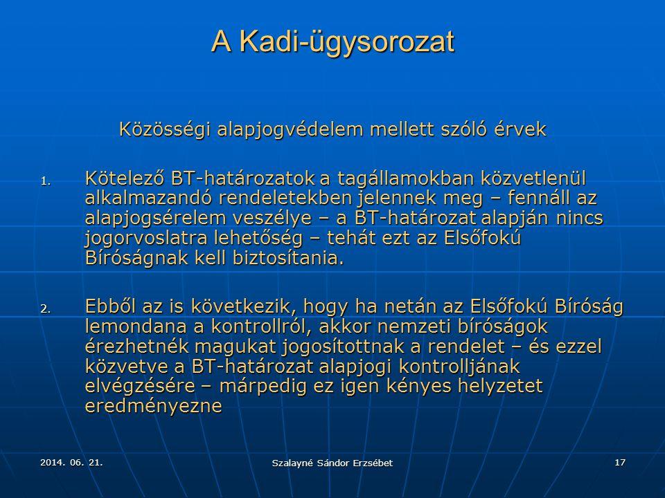 2014. 06. 21.2014. 06. 21.2014. 06. 21. Szalayné Sándor Erzsébet 17 A Kadi-ügysorozat Közösségi alapjogvédelem mellett szóló érvek 1. Kötelező BT-hatá