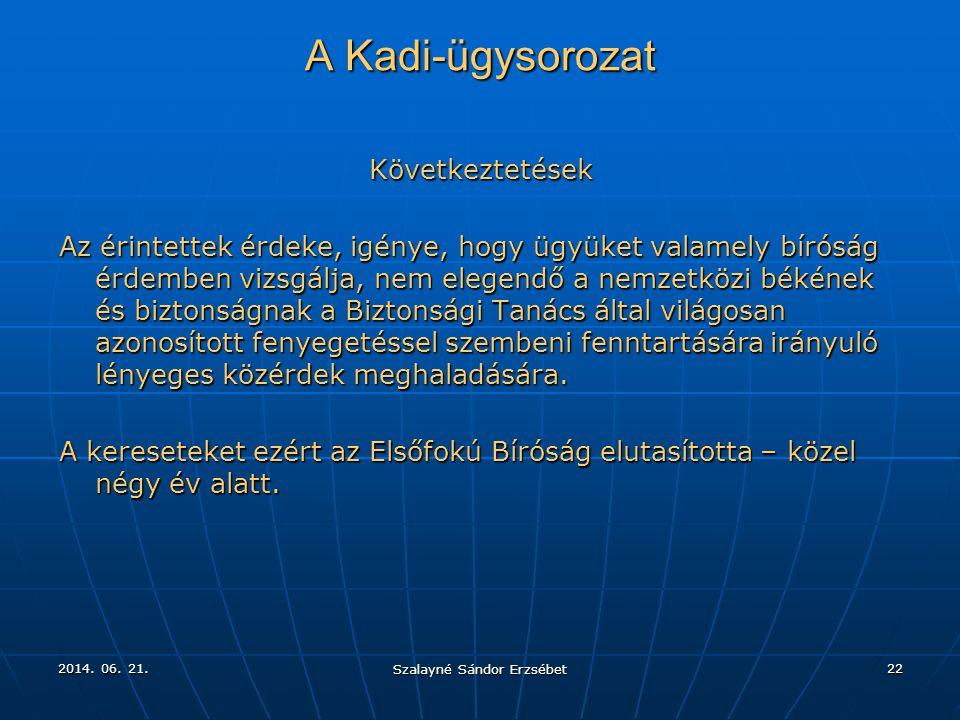 2014. 06. 21.2014. 06. 21.2014. 06. 21. Szalayné Sándor Erzsébet 22 A Kadi-ügysorozat Következtetések Az érintettek érdeke, igénye, hogy ügyüket valam
