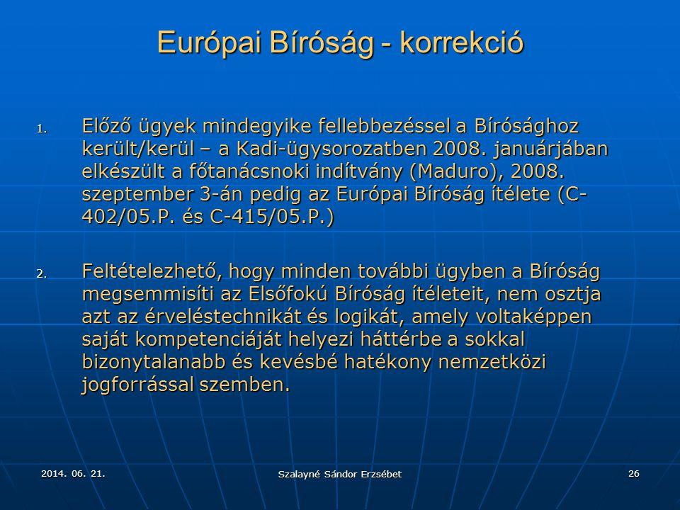 2014. 06. 21.2014. 06. 21.2014. 06. 21. Szalayné Sándor Erzsébet 26 Európai Bíróság - korrekció 1. Előző ügyek mindegyike fellebbezéssel a Bírósághoz