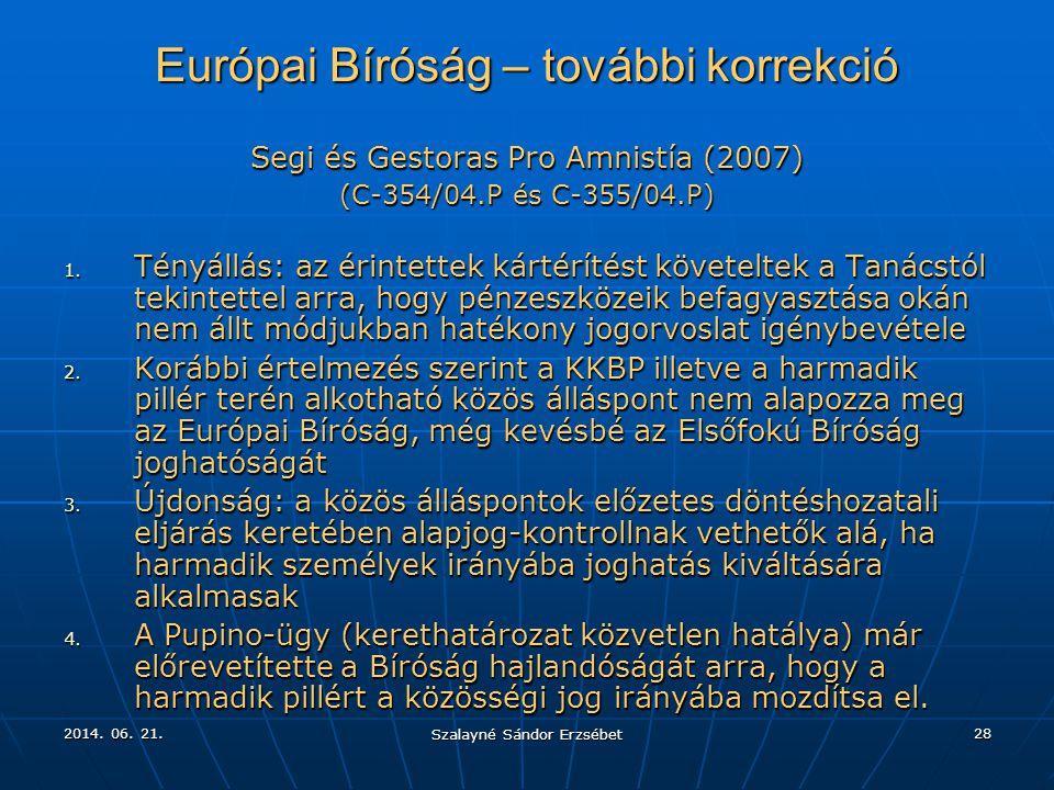 2014. 06. 21.2014. 06. 21.2014. 06. 21. Szalayné Sándor Erzsébet 28 Európai Bíróság – további korrekció Segi és Gestoras Pro Amnistía (2007) (C-354/04