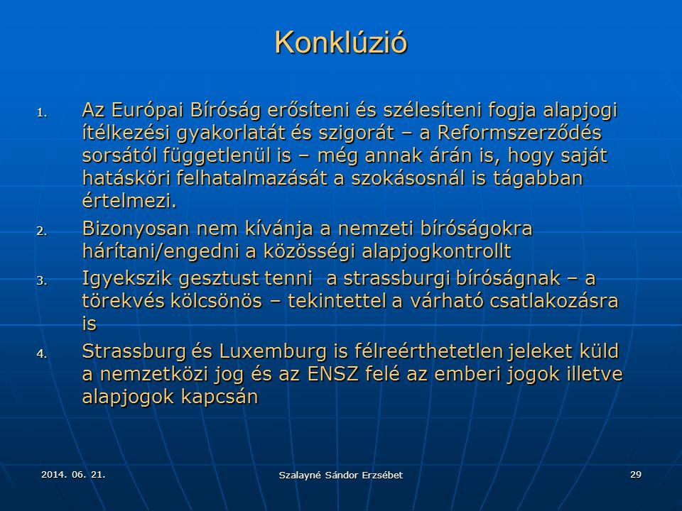 2014. 06. 21.2014. 06. 21.2014. 06. 21. Szalayné Sándor Erzsébet 29 Konklúzió 1. Az Európai Bíróság erősíteni és szélesíteni fogja alapjogi ítélkezési