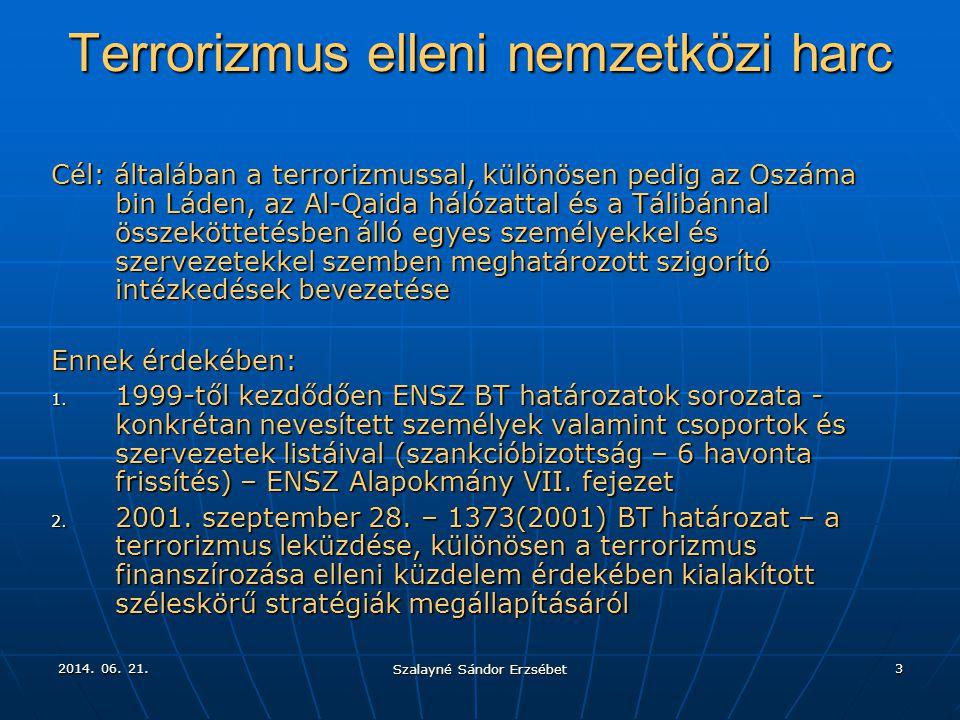 2014. 06. 21.2014. 06. 21.2014. 06. 21. Szalayné Sándor Erzsébet 3 Terrorizmus elleni nemzetközi harc Cél: általában a terrorizmussal, különösen pedig
