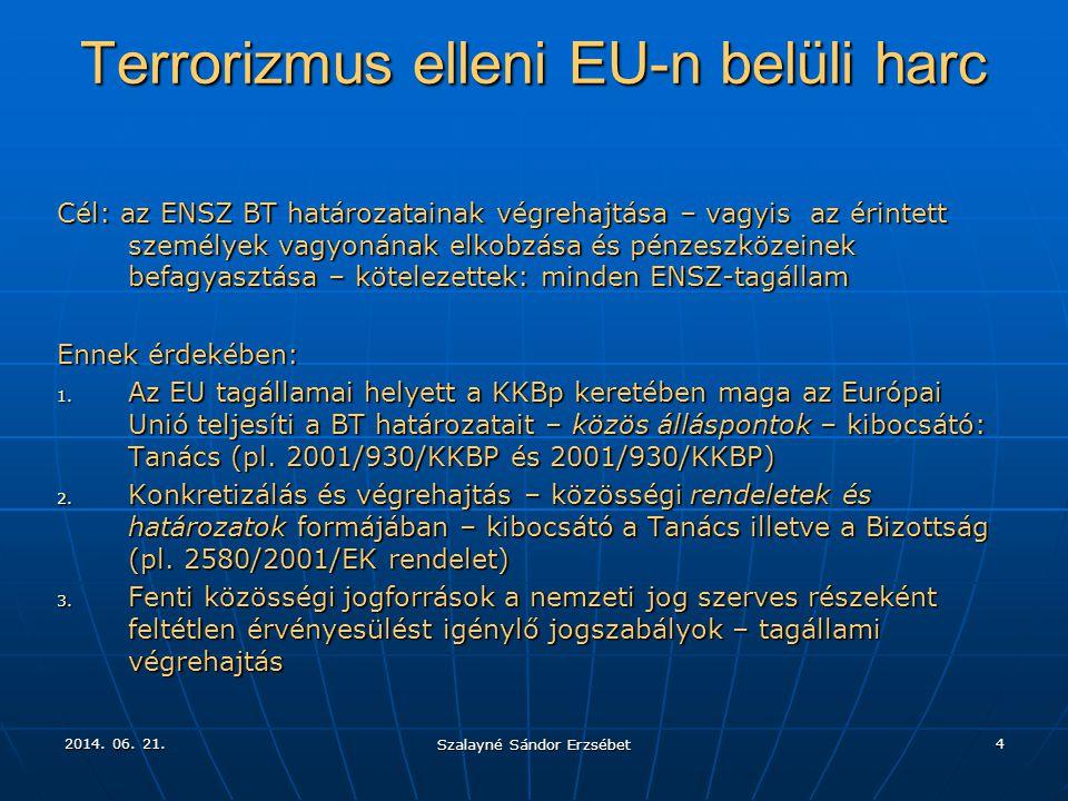2014. 06. 21.2014. 06. 21.2014. 06. 21. Szalayné Sándor Erzsébet 4 Terrorizmus elleni EU-n belüli harc Cél: az ENSZ BT határozatainak végrehajtása – v