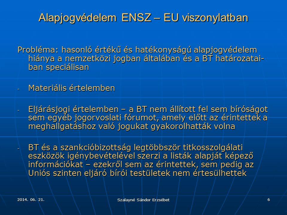 2014. 06. 21.2014. 06. 21.2014. 06. 21. Szalayné Sándor Erzsébet 6 Alapjogvédelem ENSZ – EU viszonylatban Probléma: hasonló értékű és hatékonyságú ala
