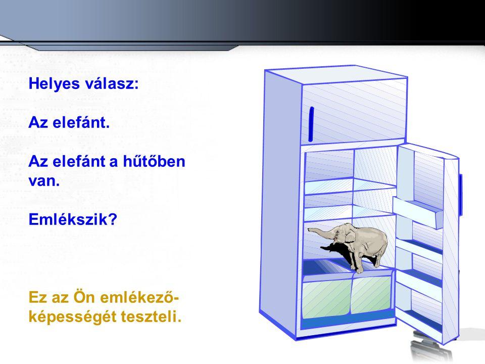 Helyes válasz: Az elefánt. Az elefánt a hűtőben van. Emlékszik? Ez az Ön emlékező- képességét teszteli.