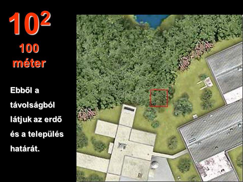 Ebből a távolságból látjuk az erdő és a település határát. 10 2 100 méter