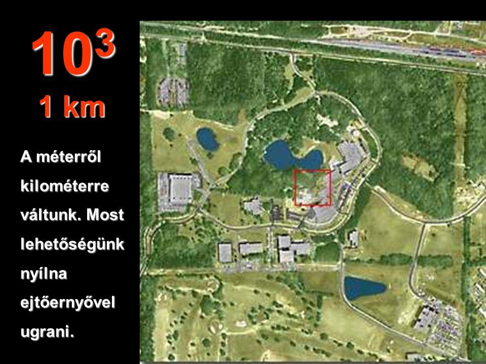 A méterről kilométerre váltunk. Most lehetőségünknyílnaejtőernyővelugrani. 10 3 1 km