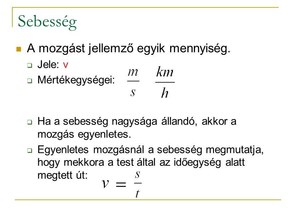 Sebesség  A mozgást jellemző egyik mennyiség.  Jele: v  Mértékegységei:  Ha a sebesség nagysága állandó, akkor a mozgás egyenletes.  Egyenletes m