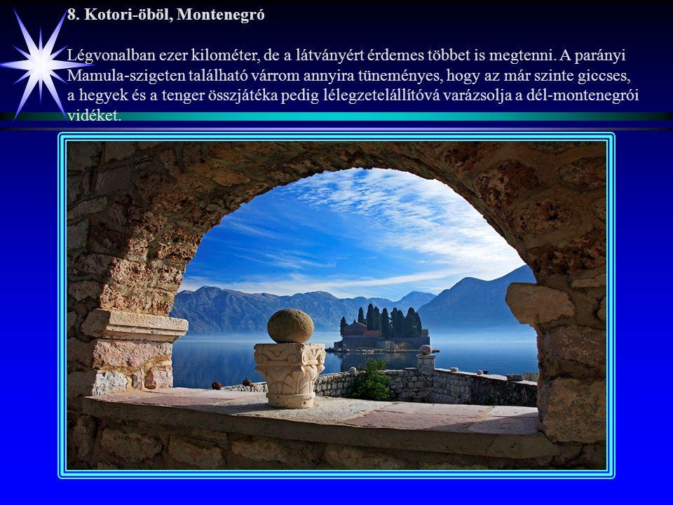 8.Kotori-öböl, Montenegró Légvonalban ezer kilométer, de a látványért érdemes többet is megtenni.